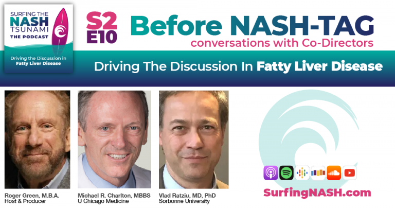 Before NASH-TAG, conversations with Co-Directors NASH-TAG Co-directors Vlad Ratziu and Michael Charlton talk with Roger Green about the upcoming conference, after which Roger discusses the SurfingNASH coverage plan for NASH-TAG.